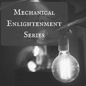 Mechanical Enlightenment Series
